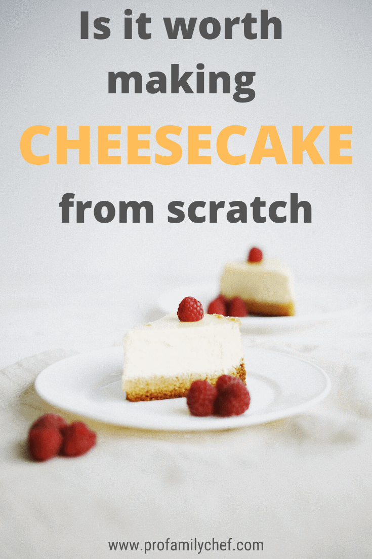 Is it worth making cheesecake from scratch